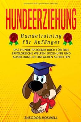 Hundeerziehung: Hundetraining für Anfänger - Das Hunde Ratgeber Buch für eine erfolgreiche Welpen Erziehung und Ausbildung in einfachen Schritten - 1