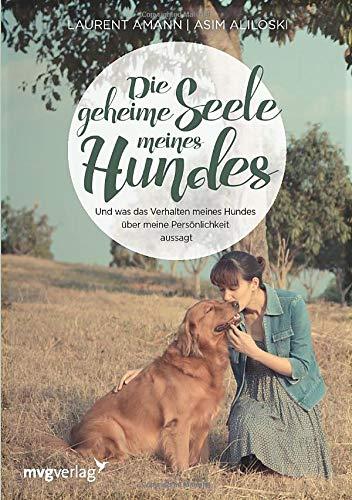 Die geheime Seele meines Hundes: Und was das Verhalten meines Hundes über meine Persönlichkeit aussagt - 1