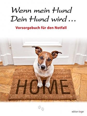 Wenn mein Hund Dein Hund wird ...: Liebevolle Vorsorge für den Notfall (edition tieger) - 1